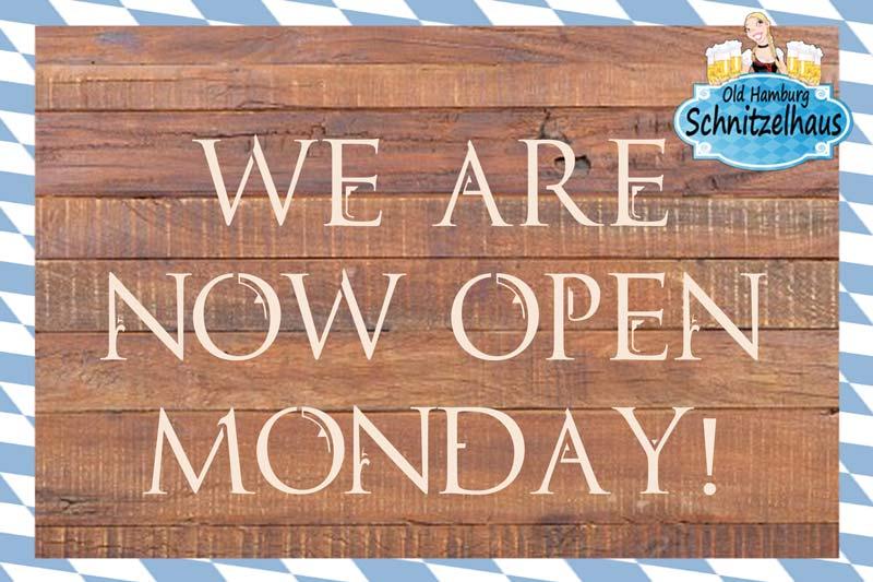 Now Open Monday!